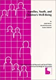 Families, Youth, and Children's Well-Being : Science Writers Workshop, June, 30 1997, National Press Club, Sandra Hofferth, Donald Hernandez, Linda Burton, 091276435X