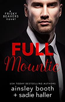 Full Mountie (Frisky Beavers Book 3) by [Booth, Ainsley, Haller, Sadie]