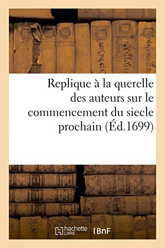 Replique À La Querelle Des Auteurs Sur Le Commencement Du Siecle Prochain (Sciences) (French Edition)