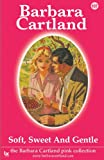 Soft, Sweet and Gentle, Barbara Cartland, 1782133739