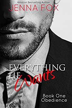 Everything He Wants: Obedience (Billionaire Romance/Submission Domination) by [Fox, Jenna]
