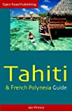 Tahiti & French Polynesia Guide, 4th Ed. (Open Road Travel Guides)