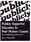 Publicly Supported Education in Post-Modern Canada : An Imploding Universe?, Paquette, Jerry, 0921908172