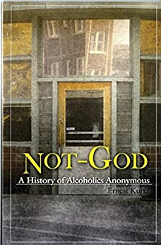 Not God: A History of Alcoholics Anonymous by [Kurtz, Ernest]