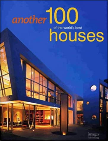 Another 100 Of The Worldu0027s Best Houses: Robyn Beaver: 9781891171345:  Amazon.com: Books