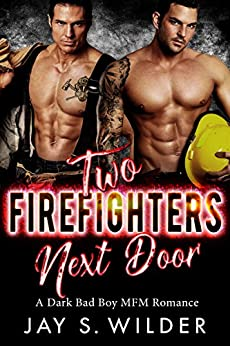 Two Firefighters Next Door: A Bad Boy MFM Romance by [Wilder, Jay S.]