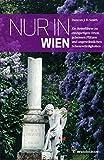 Nur in Wien. Ein Reiseführer zu einzigartigen Orten, geheimen Plätzen und ungewöhnlichen Sehenswürdigkeiten