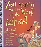 You Wouldn't Want to Work on the Railroad!, Ian Graham, 0531162087