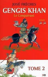 Gengis Khan, tome 2 par José Frèches