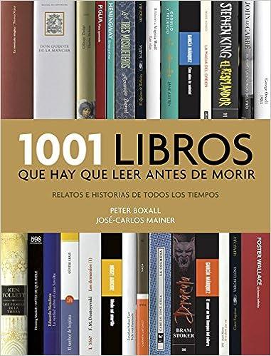 1001 Libros Que Hay Que Leer Antes De Morir Relatos E Historias De Todos Los Tiempos Música Cine Y Series Spanish Edition Boxall Peter Mainer José Carlos 9788416449491 Books