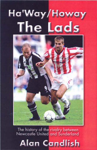 Ha'way/howay the Lads: A History of the Rivalry Between Newcastle United and Sunderland