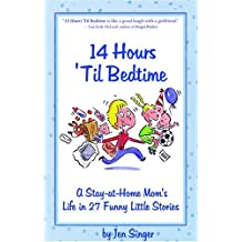14 Hours 'Til Bedtime: A Stay-at-home Mom's Life In 27 Funny Little Stories