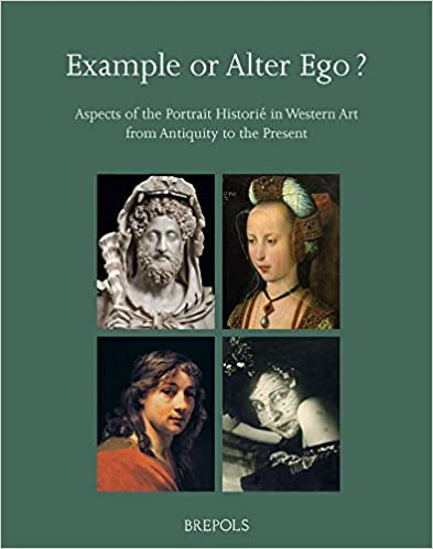 Example or Alter Ego? Aspects of the Portrait Historié in Western Art from Antiquity to the Present (Nijmegen Art Historical Studies)