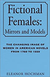 Fictional Females Mirrors and Models: The Changing Image of Women in American Novels from 1789 to 1939
