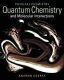 Physical Chemistry: Quantum Chemistry and Molecular Interactions Plus MasteringChemistry with eText -- Access Card Package, Andrew Cooksy, 0321784405