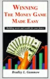 img - for Winning the Money Game Made Easy: Building Assets and Wealth for Your Future book / textbook / text book