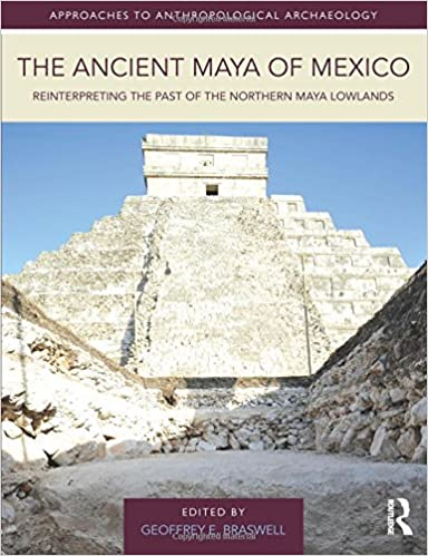 The Ancient Maya of Mexico: Reinterpreting the Past of the Northern Maya Lowlands (Approaches to Anthropological Archaeology)