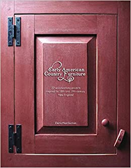 Early American Country Furniture: 22 Projects Inspired by the Work of 18th and 19th Century New England Woodworkers: Denis Hambucken: 9780881507324: ...