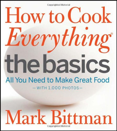 How to Cook Everything The Basics All You Need to Make Great Food--With 1000 Photos