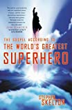 The Gospel According to the World's Greatest Superhero, Stephen Skelton, 0736918124