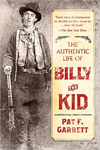 The Authentic Life of Billy the Kid: Pat F  Garrett: 9781510718609
