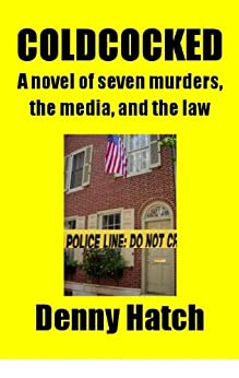 COLDCOCKED: A novel of seven murders, the media and the law by [Hatch, Denny]