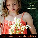 The Sometimes Daughter Audiobook by Sherri Wood Emmons Narrated by Annie Greene