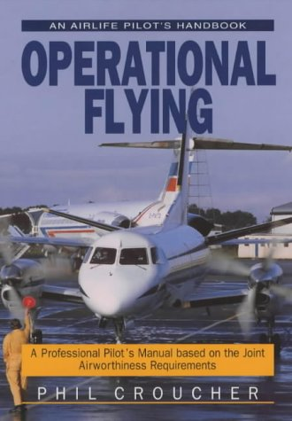 Operational Flying: A Professional Pilot's Manual Based on Joint Airworthiness Requirements (Airlife Pilot's Handbooks) por Phil Croucher