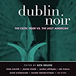 Dublin Noir: The Celtic Tiger vs. The Ugly American | Ken Bruen (editor)