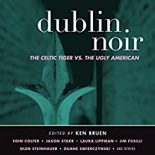 Dublin Noir: The Celtic Tiger vs. The Ugly American Audiobook by Ken Bruen (editor) Narrated by John Lee, Bronson Pinchot