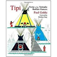 Tipi: Home of the Nomadic Buffalo Hunters