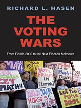 The Voting Wars: From Florida 2000 to the Next Election Meltdown by [Hasen, Richard L.]