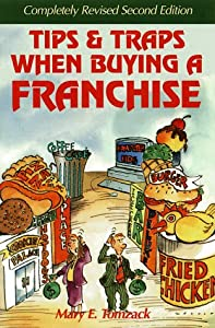 Tips and Traps When Buying a Franchise: Complete Revised and Updated from Source Book Publications