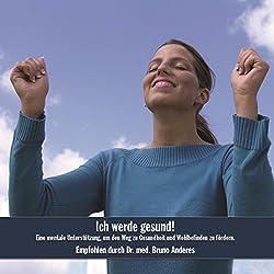 Ich werde gesund! Eine mentale Unterstützung, um den Weg zu Gesundheit und Wohlbefinden zu fördern
