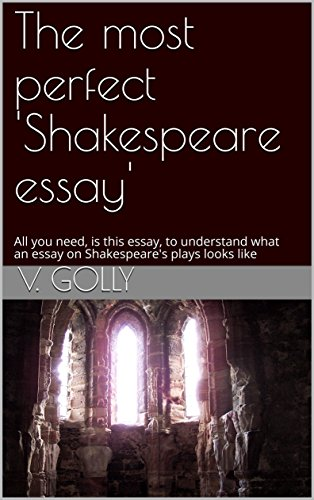 The Most Perfect Shakespeare Essay All You Need Is