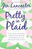 Pretty in Plaid: A Life, A Witch, and a Wardrobe, or, the Wonder Years Before the Condescending, Egomaniacal, Self-Centered Smart-Ass Phase
