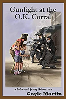 Gunfight at the O.K. Corral: a Luke and Jenny Adventure (The Luke and Jenny Series of Historical Novels for Young Readers Book 1) by [Martin, Gayle]