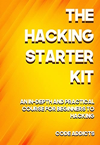 THE HACKING STARTER KIT: An In-depth and Practical course for beginners to Ethical Hacking. Including detailed step-by-step guides and practical - Demonstration Kit