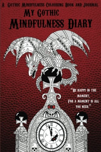 My Gothic Mindfulness Diary: A Mindfulness Colouring Book and Journal: A gothic horror adult colouring book and diary with inspirational (Horror Quotes)