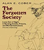 The Forgotten Society: Lives Out of Sight in Nursing Homes, Prisons, and Mental Institutions: A Portfolio of 92 Drawings (Dover Fine Art, History of Art)