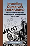 Inventing Ourselves Out of Jobs?: America's Debate over Technological Unemployment, 1929–1981 (Studies in Industry and Society)