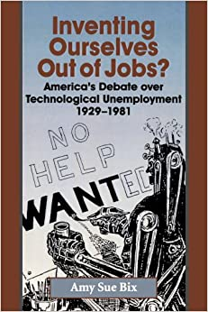 Book Inventing Ourselves Out of Jobs?: America's Debate over Technological Unemployment, 1929–1981 (Studies in Industry and Society)