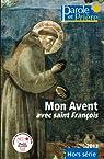 Mon Avent 2013 avec saint François Pour cheminer durant le temps de l'Avent et le temps de Noël par Laurent-Marie Pocquet du Haut-Jussé