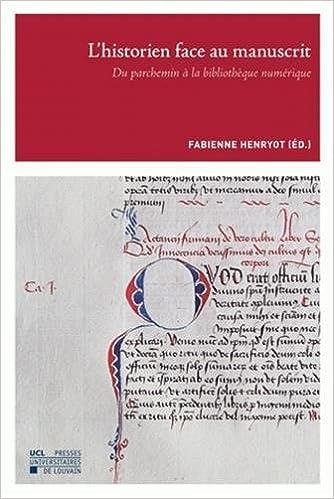 L'Historien face au manuscrit: Du parchemin à la bibliothèque numérique