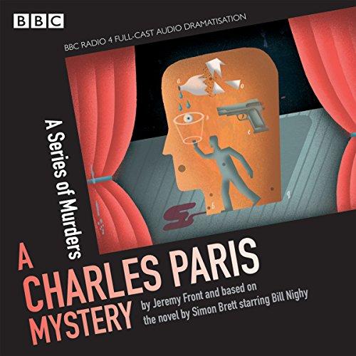 Charles Paris: A Series of Murders: A BBC Radio 4 full-cast dramatisation