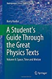 A Student's Guide Through the Great Physics Texts : Volume II: Space, Time and Motion, Kuehn, Kerry, 1493913654