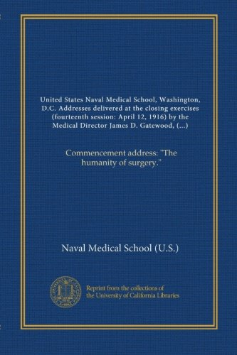United States Naval Medical School, Washington, D.C. Addresses delivered at the closing exercises (fourteenth session: April 12, 1916) by the Medical ... address:
