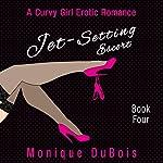 Jet-Setting Escort: A Curvy Girl Erotic Romance, Book 4 | Monique DuBois