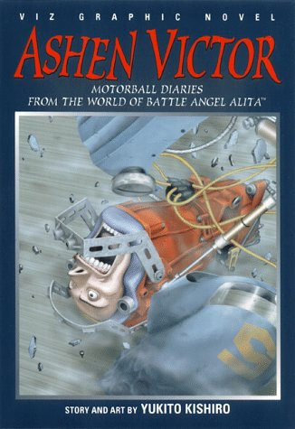 Ashen Victor Vol. 1  Motorball Diaries From The World Of Battle Angel Alita  Viz Graphic Novel