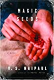 Magic Seeds, V. S. Naipaul, 0375407367
